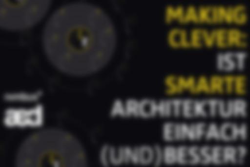 Making clever: ist smarte Architektur einfach (und) besser?