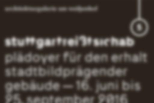 """Ausstellung """"stuttgartreißtsichab"""" – Plädoyer für den Erhalt stadtbildprägender Gebäude"""